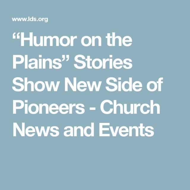 """""""Humor on the Plains"""" Stories Show New Side of Pioneers - Church News and Events"""