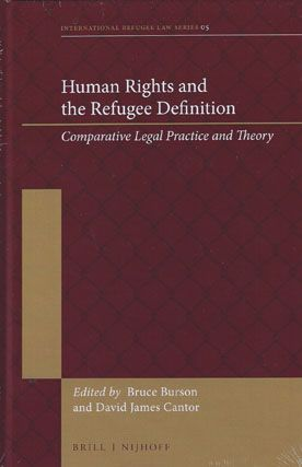 Human rights and the refugee definition : comparative legal practice and theory / edited by Bruce Burson, David James Cantor. Brill Nijhoff, [2016]