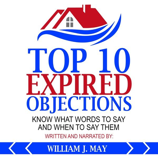 Top 10 Expired Objections Know What Words To Say And When To Say Them The Real Estate Agent Success Series Unabri In 2020 Audio Books Real Estate Agent Estate Agent