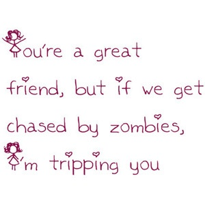 zombiesZombies Apocalypse, Friends Quotes Funny, True Friends, Laugh, Funny Shit, Priority Straight, Funny Stuff, Friendshipsist Circles, So Funny