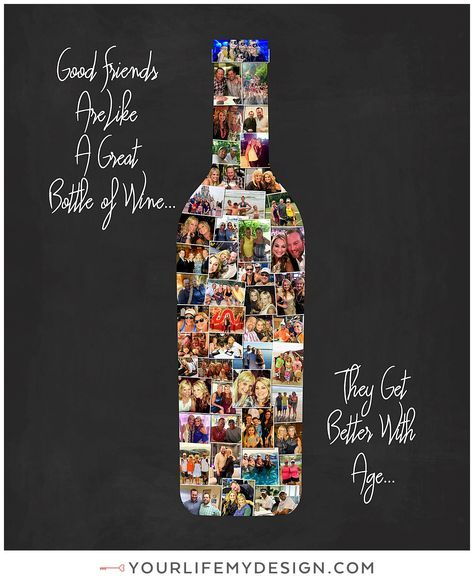 """WINE BOTTLE - """"Good Friends Are Like A Bottle Of Wine... They Get Better With Age"""", Photo Collage for Friends, Personalized Photo Collage. http://yourlifemydesign.com/ #gift #giftideas #anniversary #homedecor #home #photography #collage #decor #decoration #walldecorMy"""