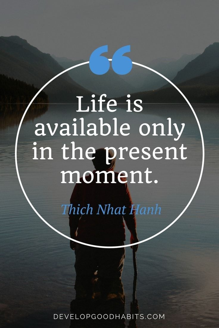 Life is available only in the present moment. || Quote on mindful living.|| See more on how to practice mindfulness.