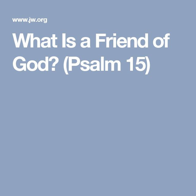 What Is a Friend of God? (Psalm 15)