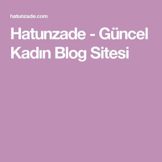 Hatunzade - Güncel Kadın Blog Sitesi