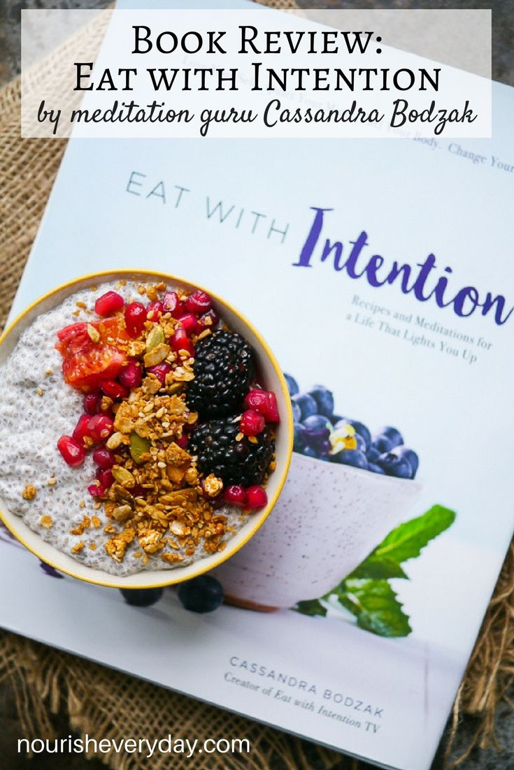 Review - Eat With Intention: Nourishing Food for Meditations and Mindful Eating, is a beautiful, soulful cookbook by meditation guru Cassandra Bodzak. Via nourisheveryday.com