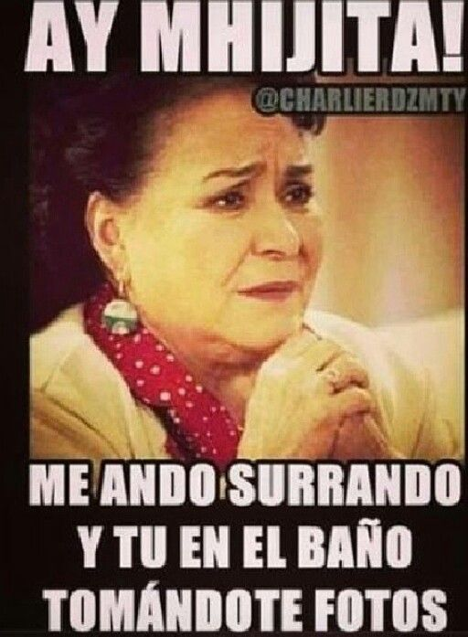 Lol this is gross, but i could actually hear Carmen Salinas saying this in my mind