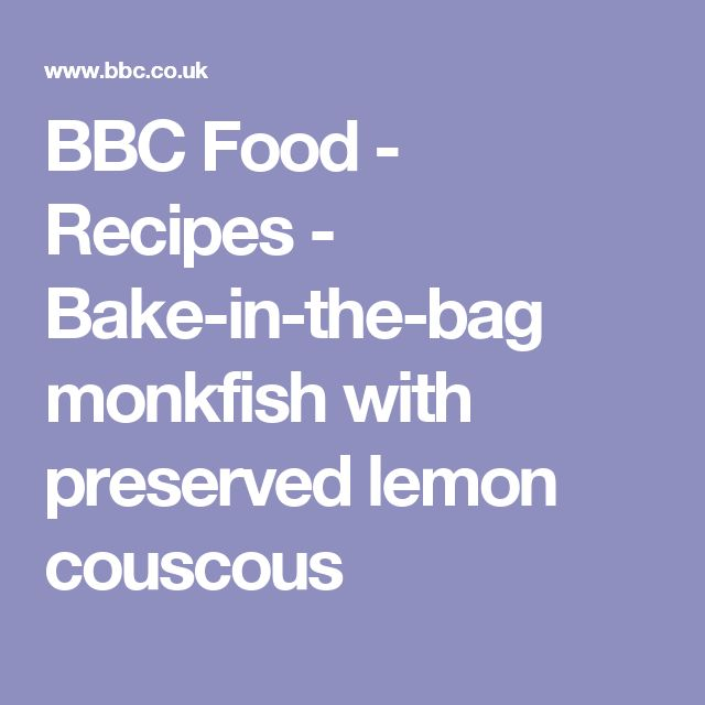 BBC Food - Recipes - Bake-in-the-bag monkfish with preserved lemon couscous