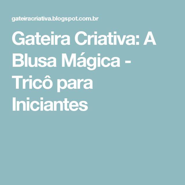 Gateira Criativa: A Blusa Mágica - Tricô para Iniciantes