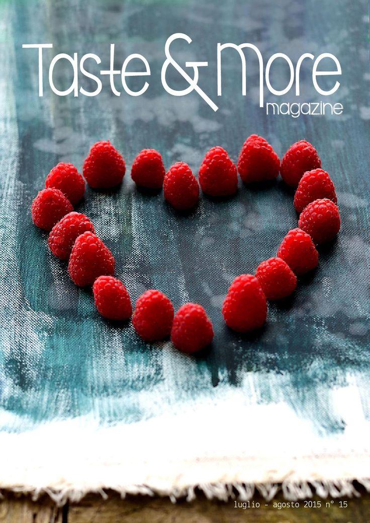 Taste&More Magazine luglio - agosto 2015 n° 15  Free food web Magazine. Rivista di cucina ed arte culinaria, deliziose ricette da ogni parte d'Italia e dal mondo