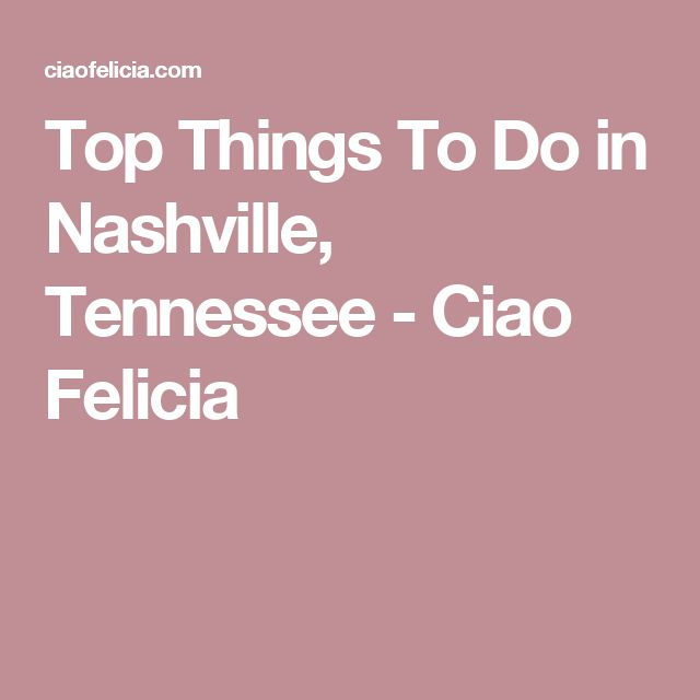 Top Things To Do in Nashville, Tennessee - Ciao Felicia