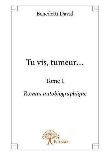 Tu vis, tumeur... - Tome 1: Roman autobiographique