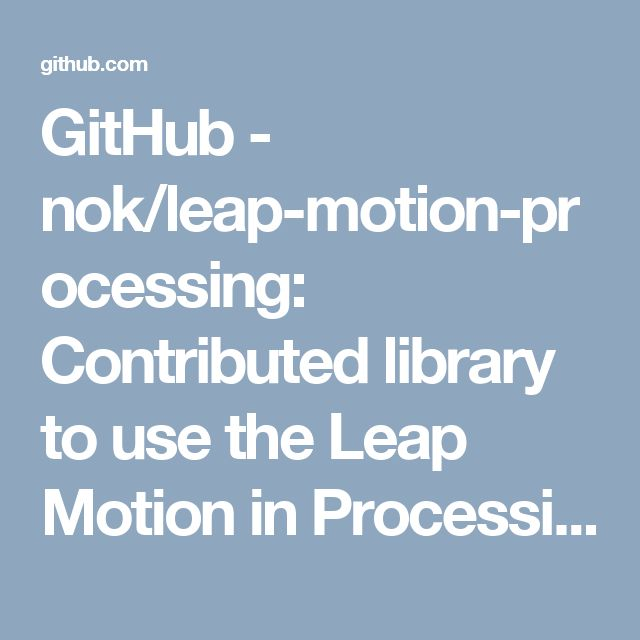 GitHub - nok/leap-motion-processing: Contributed library to use the Leap Motion in Processing.