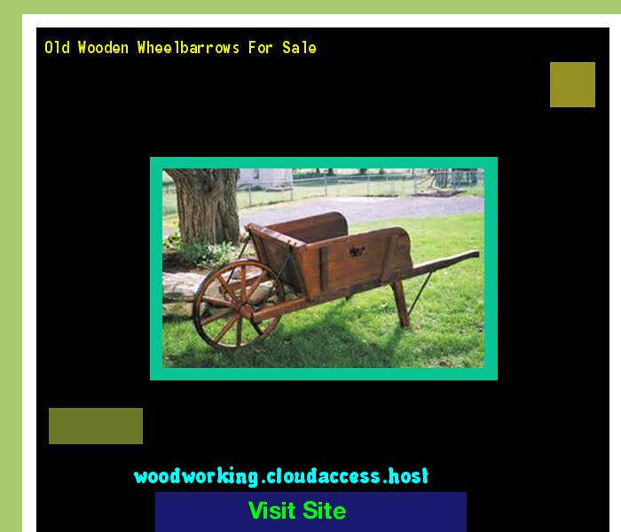 Old Wooden Wheelbarrows For Sale 201856 - Woodworking Plans and Projects!