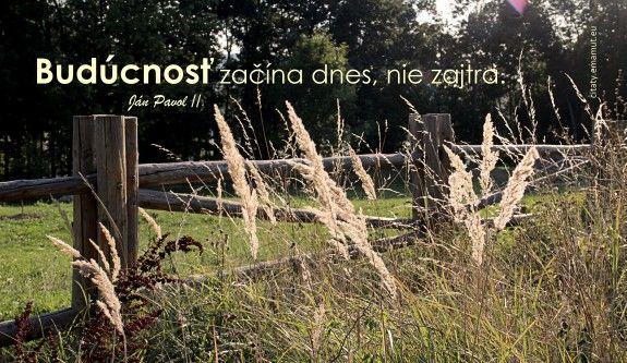 Budúcnosť začína dnes, nie zajtra. - Ján Pavol II. - citát s obrázkom | citaty.emamut.eu