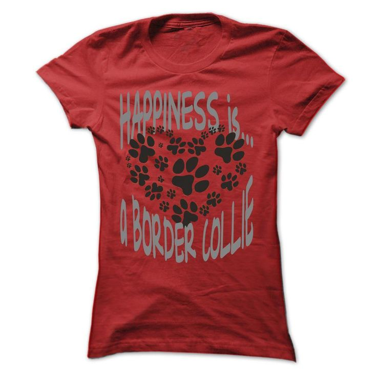 HAPPINESS IS... A BORDER COLLIE, Order HERE ==> https://www.sunfrog.com/Pets/HAPPINESS-IS-A-BORDER-COLLIE-Red-Ladies.html?id=41088