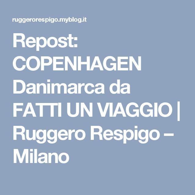 Repost: COPENHAGEN   Danimarca da FATTI UN VIAGGIO | Ruggero Respigo – Milano