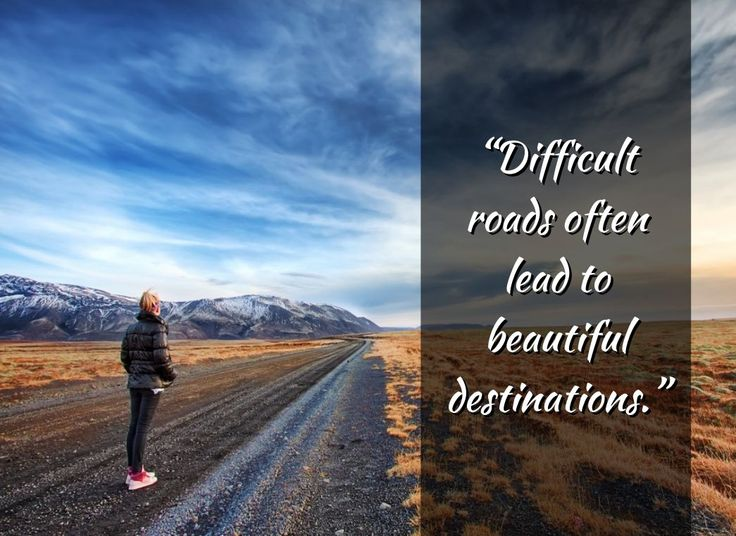 Difficult roads often lead to beautiful destinations. Change your bad habits and change yourself: http://www.developgoodhabits.com