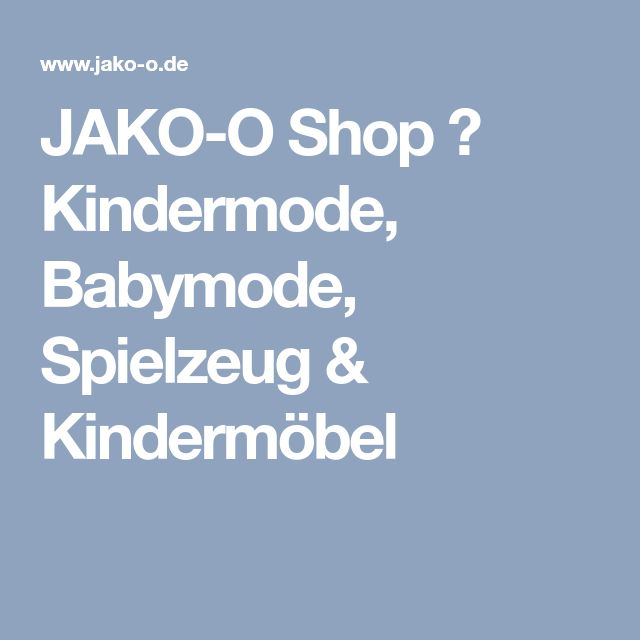 JAKO-O Shop ♥ Kindermode, Babymode, Spielzeug & Kindermöbel