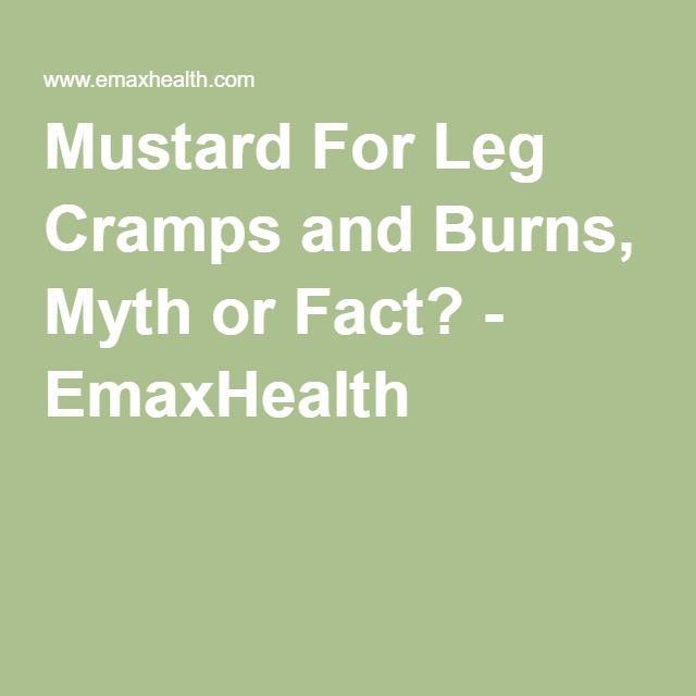 Mustard For Leg Cramps and Burns, The Real cause of Leg Cramps