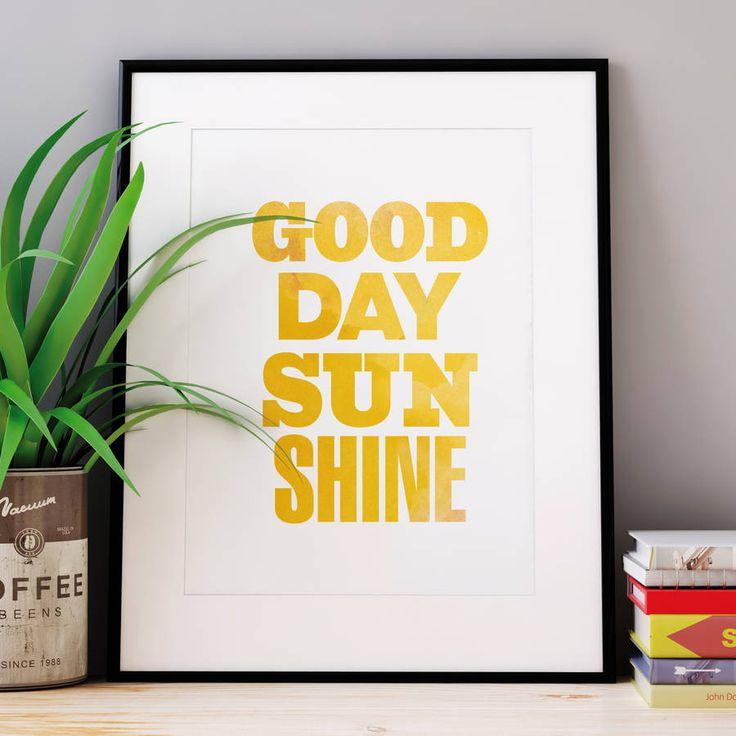 Good Day Sunshine http://www.notonthehighstreet.com/themotivatedtype/product/good-day-sunshine-inspirational-typography-print