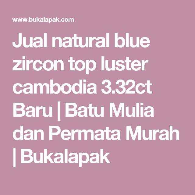 Jual natural blue zircon top luster cambodia 3.32ct Baru | Batu Mulia dan Permata Murah | Bukalapak