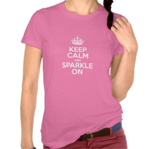 Keep Calm and Sparkle On Tees #keep #calm #sayings #sparkle #sparkleon #girly #tshirt #shirt #zazzle