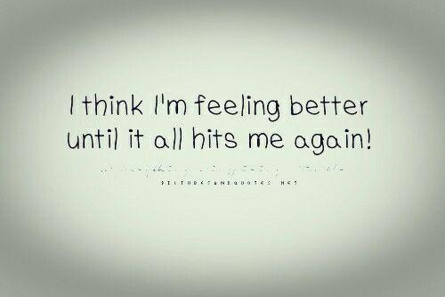 I think I'm feeling better until....