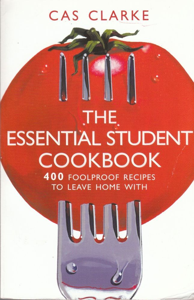 The Essential Student Cookbook: 400 Foolproof Recipes to Leave Home With by Cas Clarke 2002