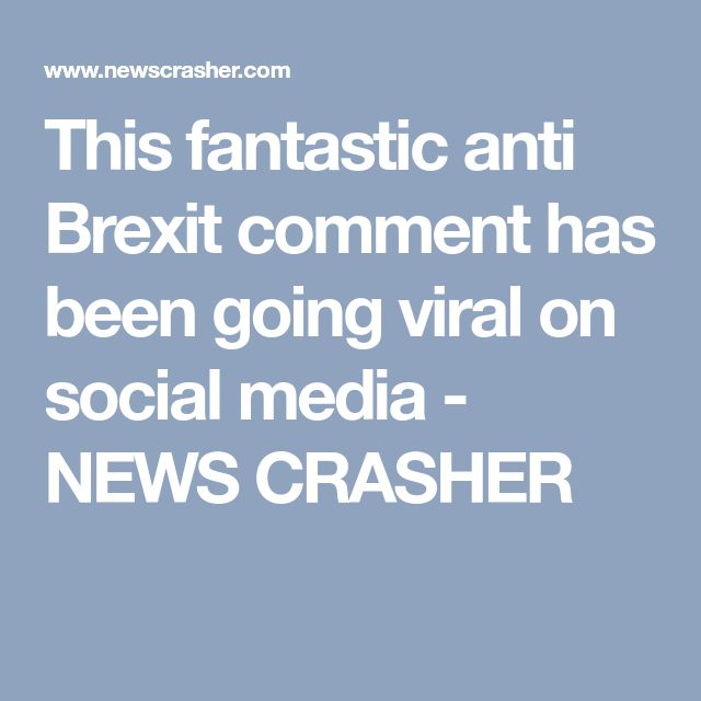 This fantastic anti Brexit comment has been going viral on social media - NEWS CRASHER