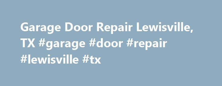 Garage Door Repair Lewisville, TX #garage #door #repair #lewisville #tx http://new-mexico.remmont.com/garage-door-repair-lewisville-tx-garage-door-repair-lewisville-tx/  # Garage Door Repair Lewisville, TX Zip Codes we serve: 75029 | 75057 | 75067 | 75077 Garage Door Repair Lewisville, TX since its inception is known to provide superior garage door repair services, ensuring maximum value-addition to every new home or renovation project. Leveraging our unparalleled workmanship, we make it a…