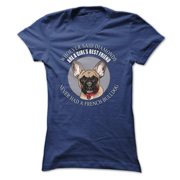 Whoever said that Diamonds are a Girls Best Friend never had a French Bulldog T-Shirts, Hoodies, Sweaters