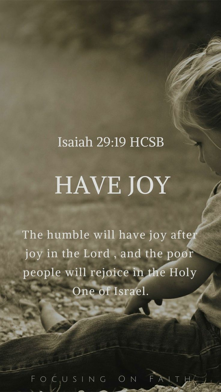 """Have Joy: """"The humble will have joy after joy in the Lord , and the poor people will rejoice in the Holy One of Israel."""" - Isaiah 29:19 HCSB;Focusing on Faith: Lockscreen Series"""
