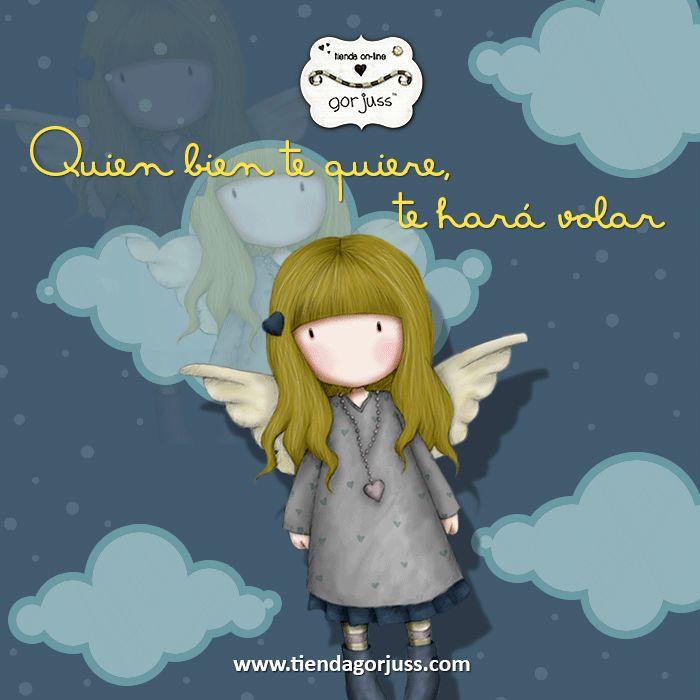 Quien bien te quiere, te hará volar #gorjuss #santoro #muñecas #amor #love #frases