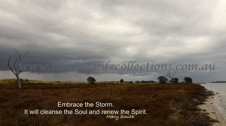 """Embrace the Storm. It will cleanse the Soul and renew the Spirit""  Mary Smith.  Dawesville, Mandurah, Western Australia"