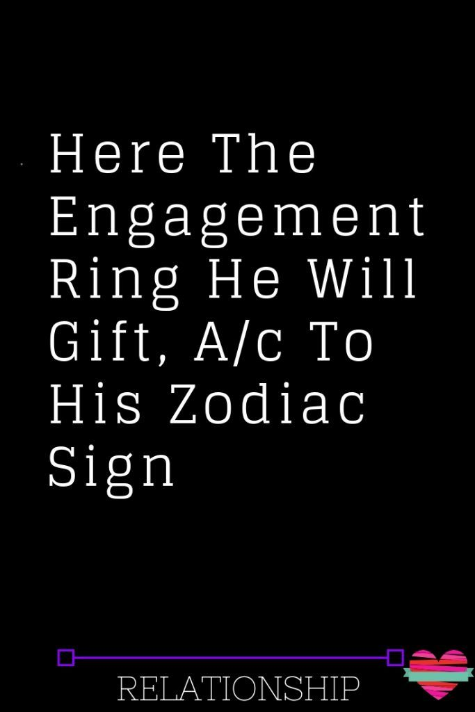 Here The Engagement Ring He Will Gift, A/c To His Zodiac Sign – The Thought Catalogs #relationshipfixescommunication #relationshipfixingtruths #rela…
