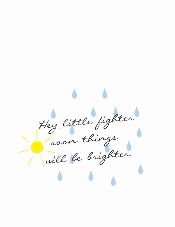 [Quote by Unknown] One of my favorite quotes which says: Hey Little Fighter Soon things Will Be Brighter. [LISTING INCLUDES] High quality digital
