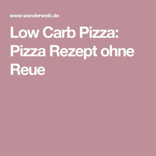 Low Carb Pizza: Pizza Rezept ohne Reue