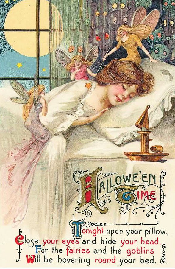 Hallowe'en Time  Tonight, upon your pillow,  Close your eyes and hide your head,  For the fairies and the goblins  Will be hovering round your bed.