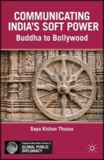 Communicating India's soft power : Buddha to Bollywood / Daya Kishan Thussu. -- New York ; Basingstoke : Palgrave Macmillan, 2013.
