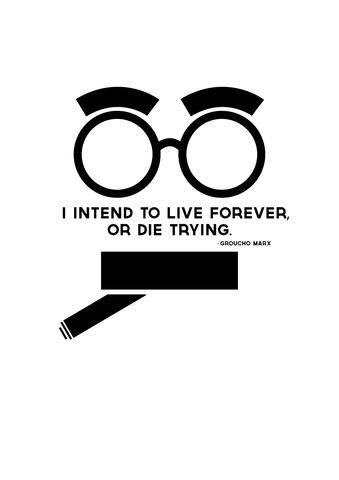 "Groucho Marx inspirational motivational quote ""I intend to live for ever or die trying"" Buy the poster from ANON free digital download for your phone, tablet and desktop"