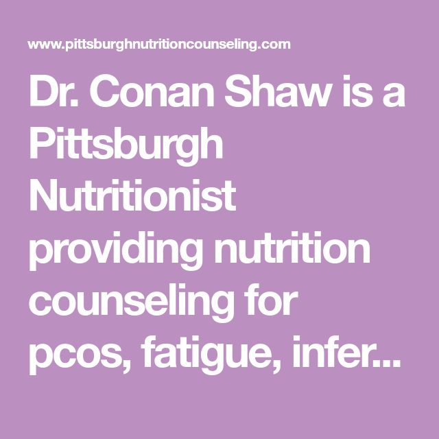 Dr. Conan Shaw is a Pittsburgh Nutritionist providing nutrition counseling for pcos, fatigue, infertility, weight loss, and many other symptoms/conditions