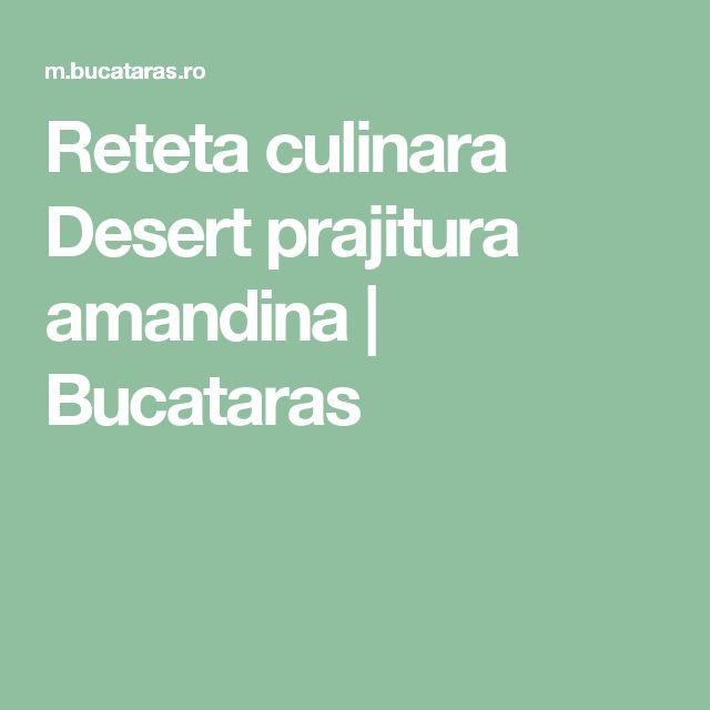 Reteta culinara Desert prajitura amandina | Bucataras