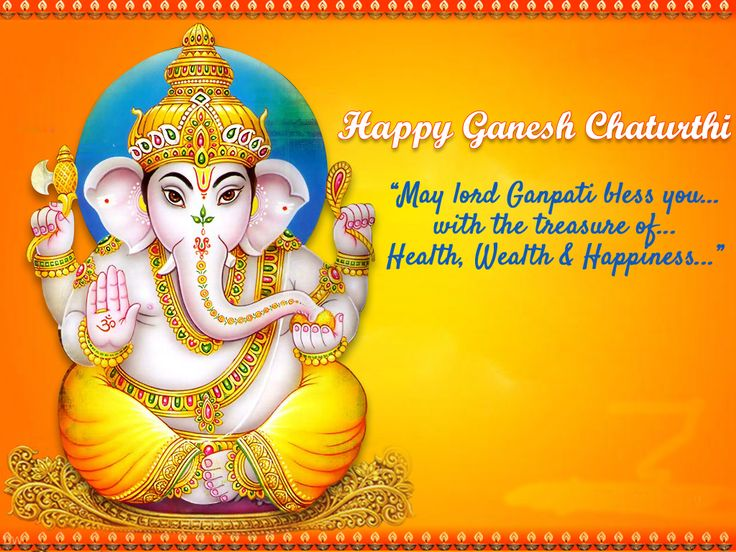Wish you the greetings of Ganesh Chaturthi. May Lord Ganesh bless you abundantly with good fortune, wisdom, prosperity and wealth throughout your life. Happy Ganesh Chaturthi