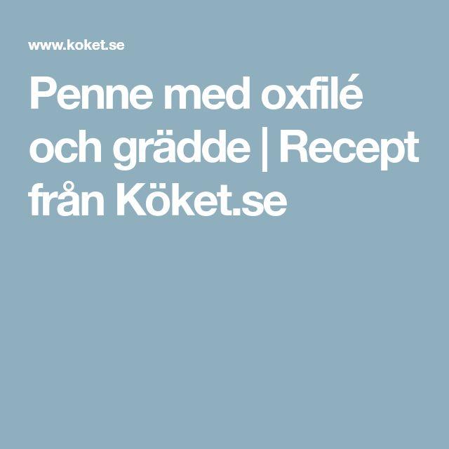Penne med oxfilé och grädde   Recept från Köket.se