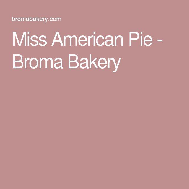 Miss American Pie - Broma Bakery