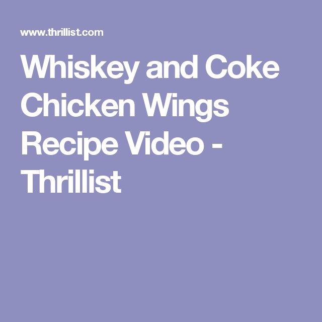Whiskey and Coke Chicken Wings Recipe Video - Thrillist