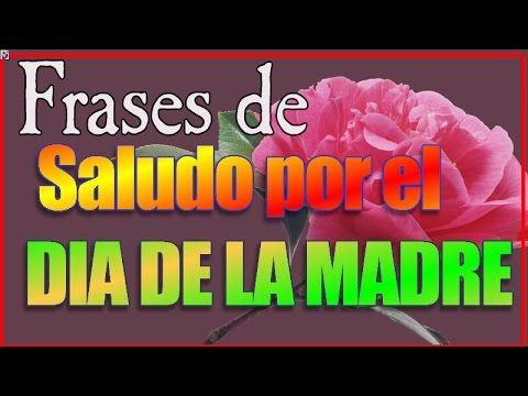 Saludos Por El Dia De La Madre - Frases De Saludo Por El Dia De La Madre – Cortas y Bonitas - YouTube