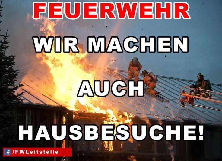 """""""Feuerwehr: Wir machen auch Hausbesuche!""""  #FFW #FW #Feuerwehr #Freiwillige #ehrenamt #FWLeitstelle #feuerwehrleute #feuerwehrmann #feuerwehrfrau #humor"""