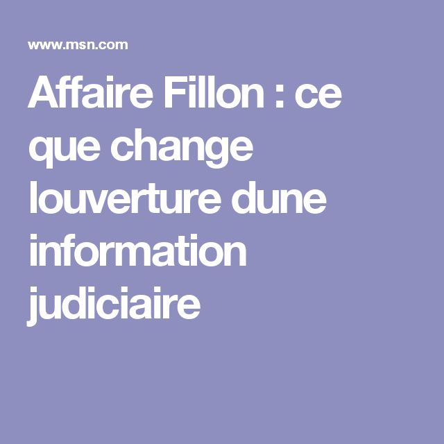 Affaire Fillon : ce que change louverture dune information judiciaire