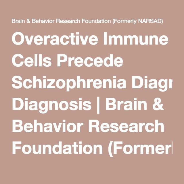 Overactive Immune Cells Precede Schizophrenia Diagnosis | Brain & Behavior Research Foundation (Formerly NARSAD)